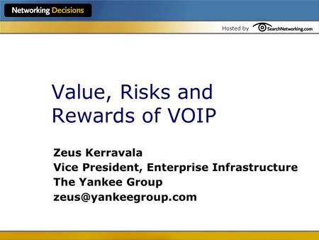 Hosted by Value, Risks and Rewards of VOIP Zeus Kerravala Vice President, Enterprise Infrastructure The Yankee Group