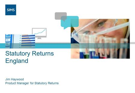 Statutory Returns England Jim Haywood Product Manager for Statutory Returns.