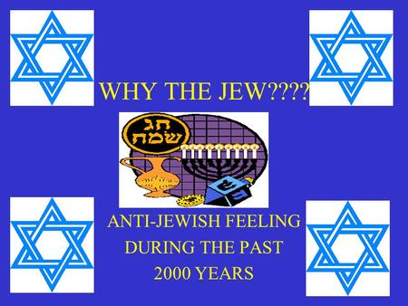 WHY THE JEW???? ANTI-JEWISH FEELING DURING THE PAST 2000 YEARS.