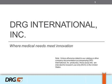 DRG INTERNATIONAL, INC. Where medical needs meet innovation Note: Unless otherwise stated in our catalog or other company documentation accompanying DRG.