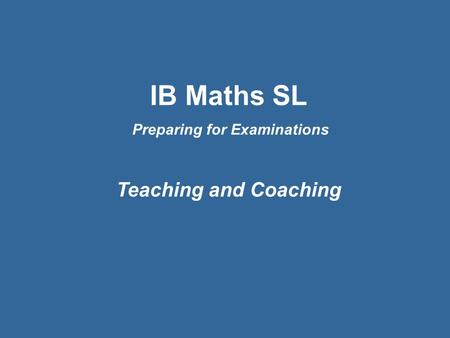 IB Maths SL Preparing for Examinations Teaching and Coaching.
