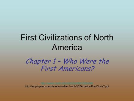 First Civilizations of North America Chapter 1 – Who Were the First Americans?