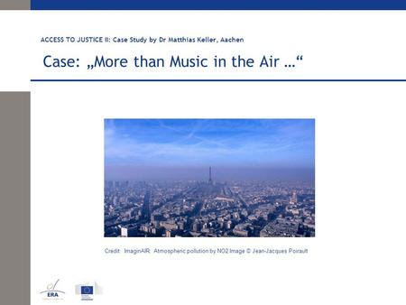 "ACCESS TO JUSTICE II: Case Study by Dr Matthias Keller, Aachen Case: ""More than Music in the Air …"" Credit: ImaginAIR: Atmospheric pollution by NO2 Image."