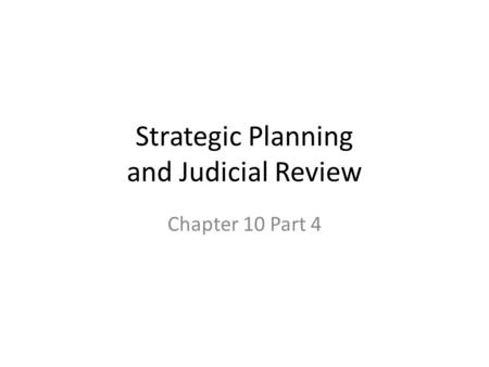 Strategic Planning and Judicial Review Chapter 10 Part 4.