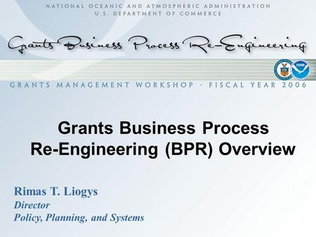 Grants Business Process Re-Engineering (BPR) Overview