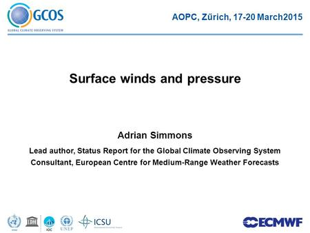 Adrian Simmons Lead author, Status Report for the Global Climate Observing System Consultant, European Centre for Medium-Range Weather Forecasts Surface.