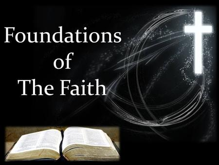 Foundationsof The Faith. -You cannot understand the Gospel or your own salvation without understanding the Trinity. -It is impossible to be forgiven.