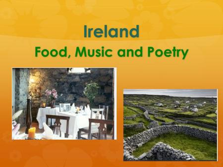 Ireland Food, Music and Poetry.