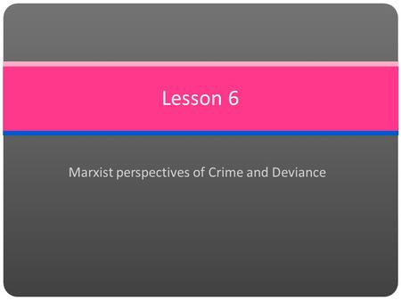 marxist theories of punishment Thus for marxists punishment for a crime may depend and vary according to the   this line of argument forms the basis of a theory of widespread crime and.