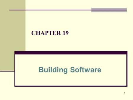 CHAPTER 19 Building Software.