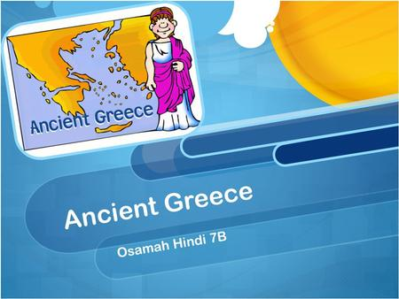 Ancient Greece Osamah Hindi 7B Intro Ancient Greece was a terrific empire that formed our world. However the aspects I will talk about today are: GovernmentReligion.