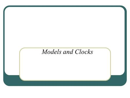 Models and Clocks. Characteristics of a Distributed System Absence of a shared clock Absence of shared memory Absence of failure detection.