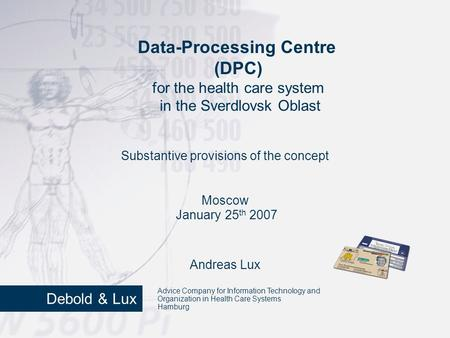 Data-Processing Centre (DPC) for the health care system in the Sverdlovsk Oblast Andreas Lux Substantive provisions of the concept Moscow January 25 th.