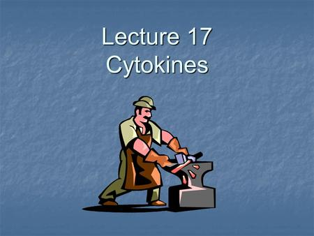 Lecture 17 Cytokines.