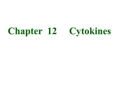 Chapter 12 Cytokines. Cytokines: - Any of numerous secreted, low-m-w proteins (usually < 30 kDa) that regulate the intensity and duration of the immune.