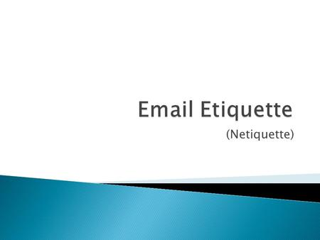 (Netiquette).  We expect other drivers to observe the rules of the road.  The same is true as we travel through cyberspace.  Netiquette - network etiquette.