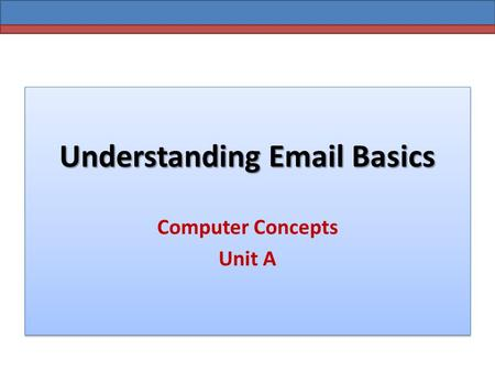Understanding Email Basics Computer Concepts Unit A.