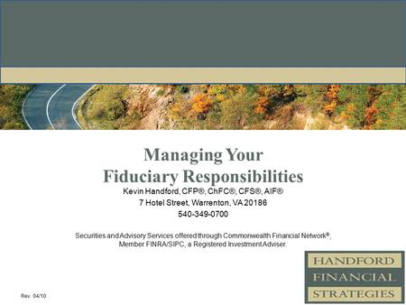 Managing Your Fiduciary Responsibilities Kevin Handford, CFP®, ChFC®, CFS®, AIF® 7 Hotel Street, Warrenton, VA 20186 540-349-0700 Securities and Advisory.