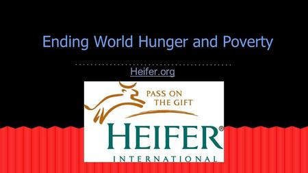 Ending World Hunger and Poverty Heifer.org. Donating Animals Here is a little boy who prizes his family's goat because he needs it to live. Here is little.
