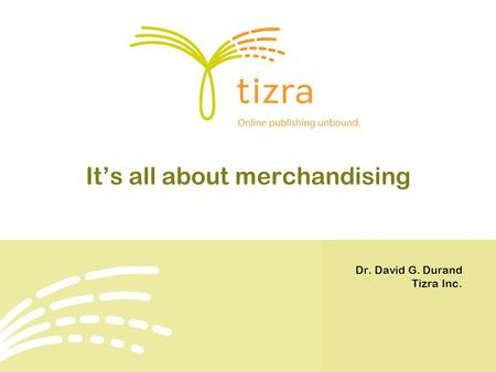 It's all about merchandising Dr. David G. Durand Tizra Inc.