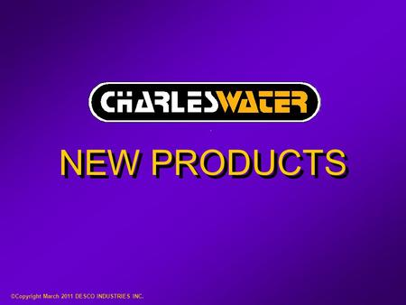 NEW PRODUCTS ©Copyright March 2011 DESCO INDUSTRIES INC.