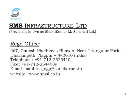 SMS INFRASTRUCTURE LTD (Previously known as ShaktiKumar M. Sancheti Ltd.) Regd Office: 267, Ganesh Phadnavis Bhavan, Near Triangular Park, Dharampeth,
