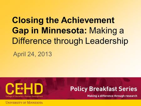 Closing the Achievement Gap in Minnesota: Making a Difference through Leadership April 24, 2013.