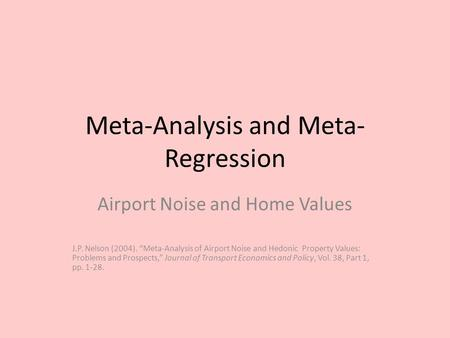 "Meta-Analysis and Meta- Regression Airport Noise and Home Values J.P. Nelson (2004). ""Meta-Analysis of Airport Noise and Hedonic Property Values: Problems."