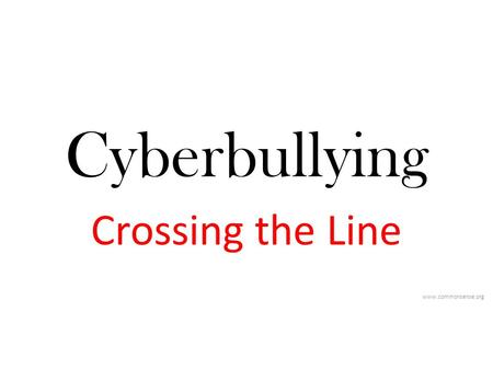Cyberbullying Crossing the Line www.commonsense.org.