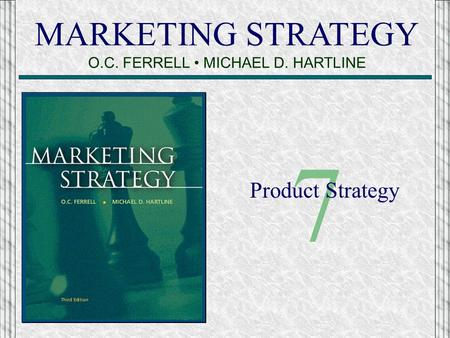 MARKETING STRATEGY O.C. FERRELL MICHAEL D. HARTLINE 7 Product Strategy.