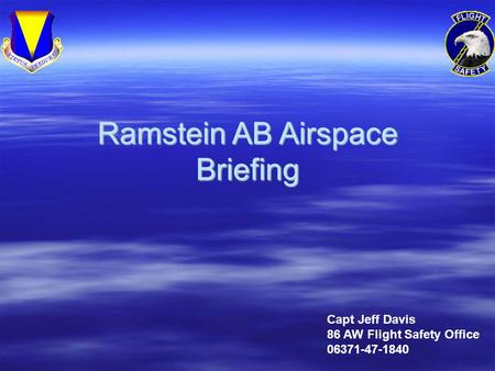 Ramstein AB Airspace Briefing Capt Jeff Davis 86 AW Flight Safety Office 06371-47-1840.