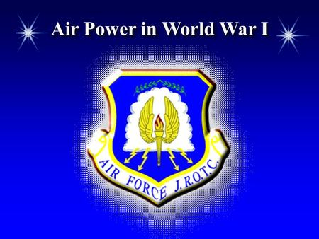 Air Power in World War I. Chapter 2, Lesson 3 OverviewOverview  The contributions of US pilots during World War I  The role of air power during World.