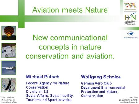 BfN, Division II 1.2 Michael Pütsch DAeC RUN Dr. Wolfgang Scholze Aviation meets Nature New communicational concepts.