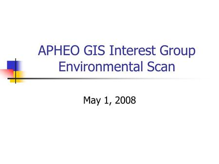 APHEO GIS Interest Group Environmental Scan May 1, 2008.