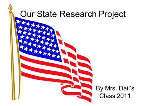 Our State Research Project By Mrs. Dail's Class 2011.