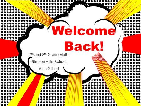 7 th and 8 th Grade Math Stetson Hills School Miss Gilbert Welcome Back!