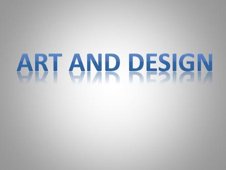 Art and Design.