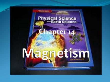 Chapter 14. Magnetism 14.1 Properties of Magnets 14.2 Electricity and Magnetism 14.3 Producing Electric Current.