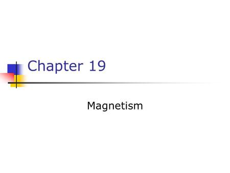 Chapter 19 Magnetism. Magnets Poles of a magnet are the ends where objects are most strongly attracted Two poles, called north and south Like poles repel.