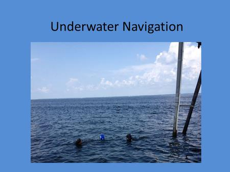 Underwater Navigation. Navigation Defined The process or activity of accurately ascertaining one's position and planning and following a route Can be.