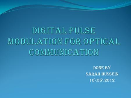 Done by Sarah Hussein 10\05\2012. Trends in modern communication systems place high demands on low power consumption, high-speed transmission, and anti-