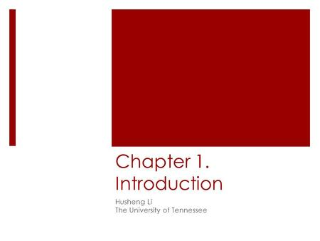 Chapter 1. Introduction Husheng Li The University of Tennessee.