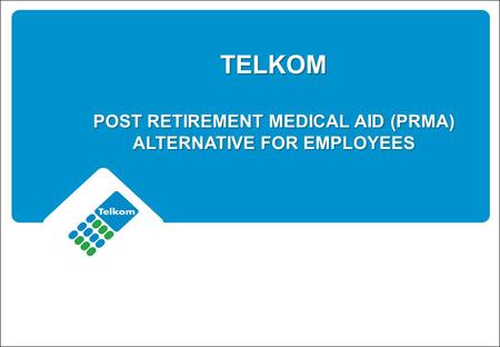 TELKOM POST RETIREMENT MEDICAL AID (PRMA) ALTERNATIVE FOR EMPLOYEES