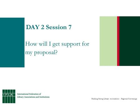 Building Strong Library Associations | Regional Convenings DAY 2 Session 7 How will I get support for my proposal?