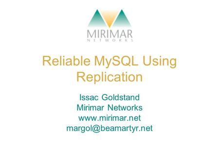 Reliable MySQL Using Replication Issac Goldstand Mirimar Networks