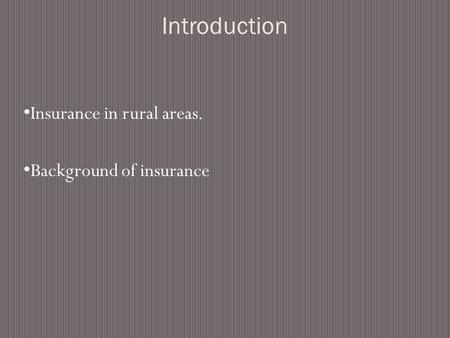 Introduction Insurance in rural areas. Background of insurance.