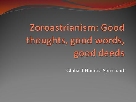 Global I Honors: Spiconardi. Zoroaster [Zarathustra] As a young man, Zoroaster had visions and conversations with divine beings. He wanted to answer the.