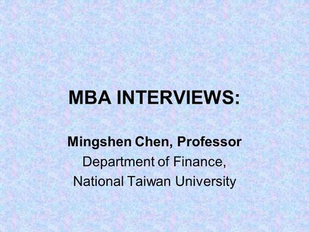 MBA INTERVIEWS: Mingshen Chen, Professor Department of Finance, National Taiwan University.