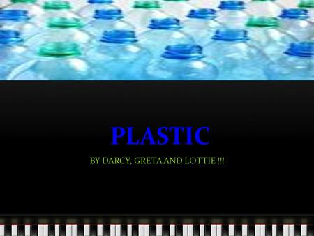 PLASTIC BY DARCY, GRETA AND LOTTIE !!!. WHAT RAW MATERILAS ARE USED Plastic is made of oil, gas and some sap from trees.