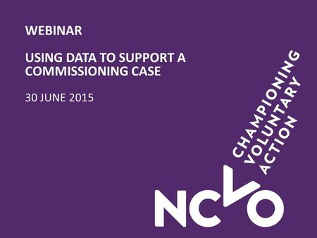 WEBINAR USING DATA TO SUPPORT A COMMISSIONING CASE 30 JUNE 2015.